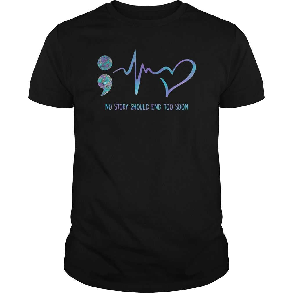 Choose life semicolon no story should end too soon shirt, hoodie and sweater