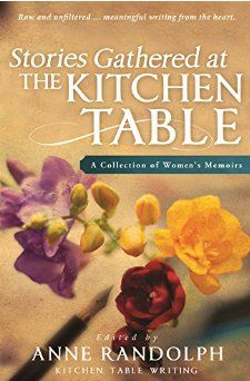 Stories Around the Kitchen Table: A Collection of Women's Memoirs Edited by Anne Randolph The editor based this collection on her creation of the kitchen table writers' concept, which e…