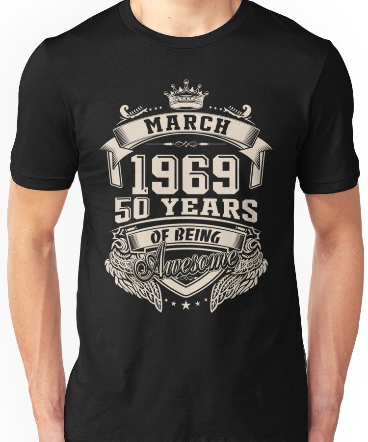 ae3d3b03d Born in March 1969, 50 years of being awesome Unisex T-Shirt in 2019 ...