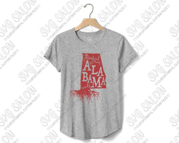 Thankful For My Alabama Roots State Pride Custom DIY Vinyl Shirt - Custom vinyl decals machine for shirts