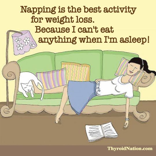 Napping is the best activity for weight loss. Because, I can't eat anything when I'm asleep. http://thyroidnation.com #WeightLoss