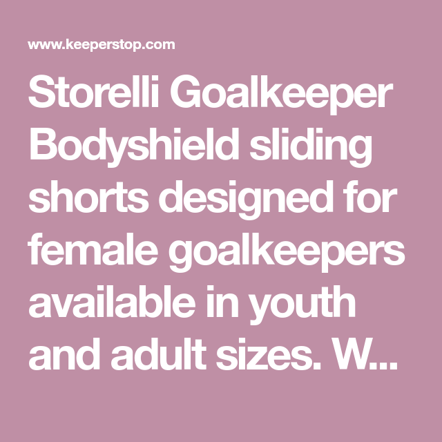 Storelli Goalkeeper Bodyshield sliding shorts designed for female  goalkeepers available in youth and adult sizes. 3cc7cb1fe5