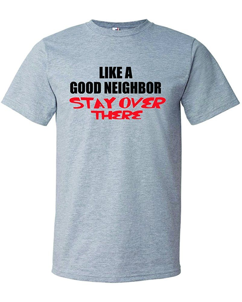 Men's Like A Good Neighbor Stay Over There. Statefarm is T-Shirt