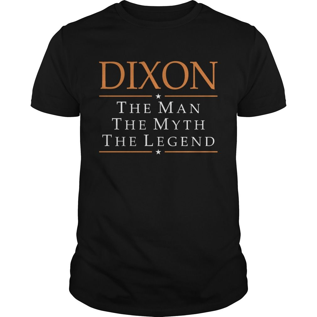 Show your Dixon The Man The Myth The Legend Tshirt shirt - Wear it Proud, Wear it Loud!