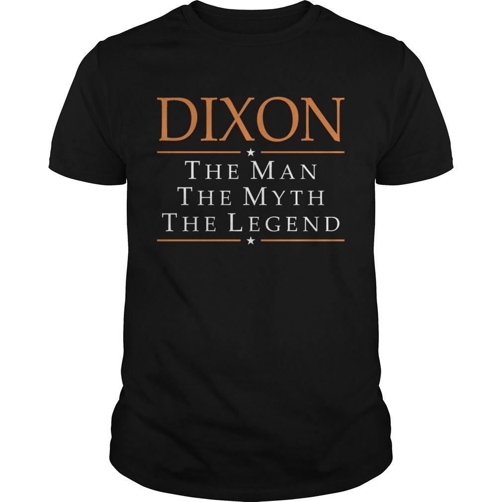 Show your Dixon The Man The Myth The Legend Tshirt shirt - Wear it Proud, Wear it Loud!
