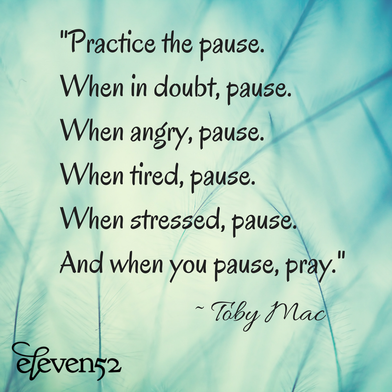 """Practice The Pause. When In Doubt, Pause. When Angry"