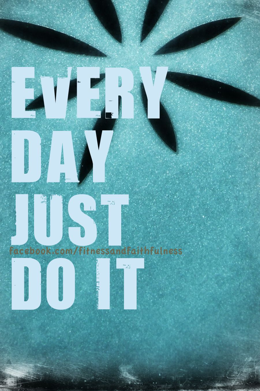 every day just do it.