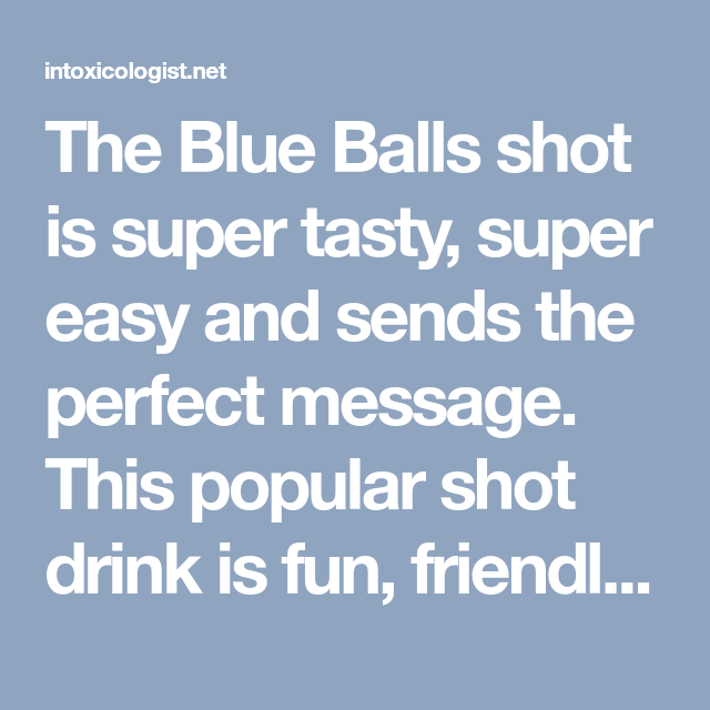 The Blue Balls Shot Is Super Tasty Super Easy And Sends The Perfect Message This Popular Shot Drink Is Fun Friendly And The Perfect Girls Night Out Shot