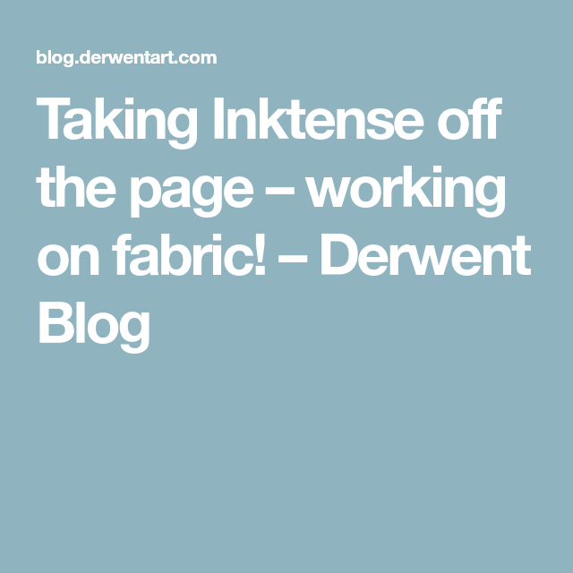 Taking Inktense off the page – working on fabric! – Derwent Blog