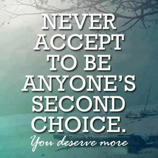 Never Accept To Be Anyone's Second Choice You Deserve More Best Choice Dp Quoters
