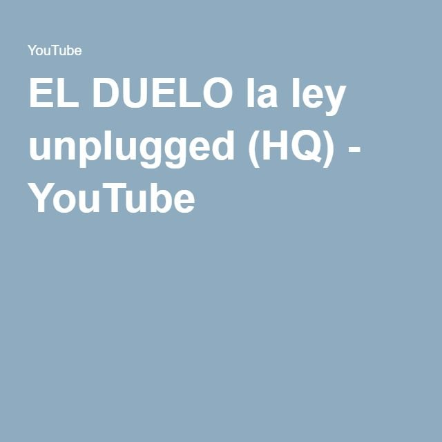 EL DUELO la ley unplugged (HQ) - YouTube