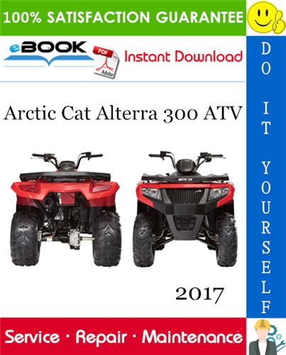 2017 Arctic Cat Alterra 300 Atv Service Repair Manual In 2020 Repair Manuals Repair Atv
