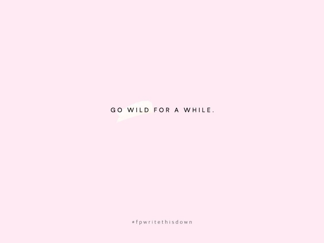 Go Wild For A While · Life Is Short QuotesShort ...