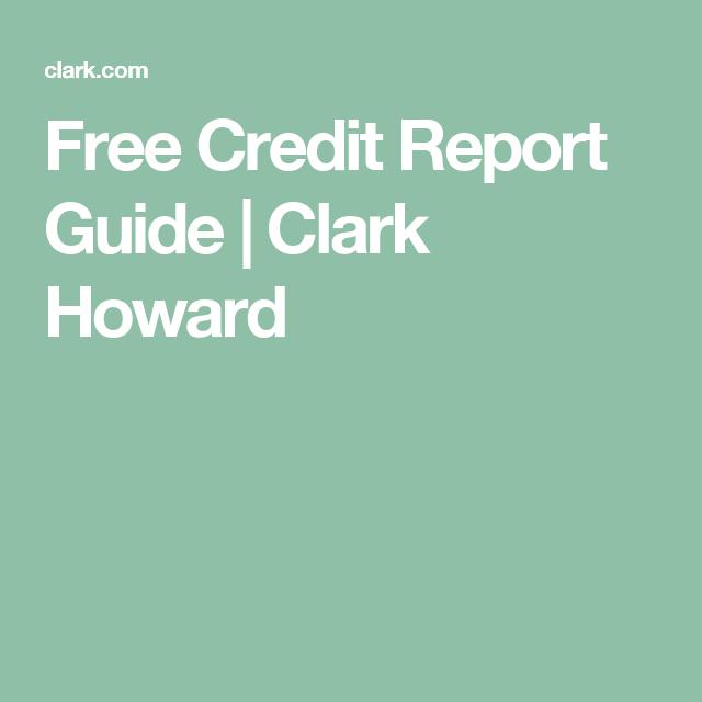 clark howard credit report Free Credit Report Guide | Clark Howard | MUST DO | Pinterest ...