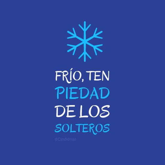 Frio Ten Piedad De Los Solteros Funny Quotes Motivational Phrases Life Lesson Quotes