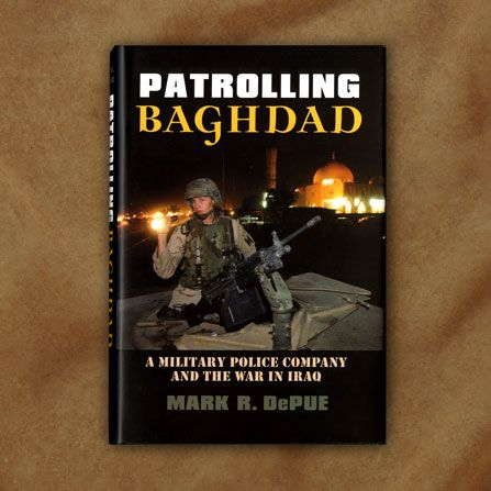 Patrolling Baghdad: A Military Police Company and the War in Iraq