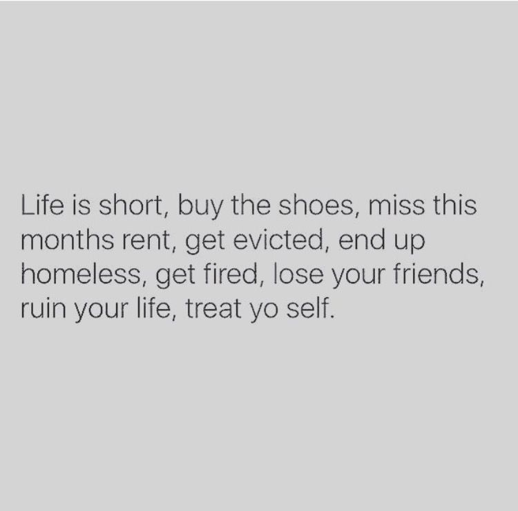 Treat Yourself Lol Funny Quotes Make Me Laugh Quotes