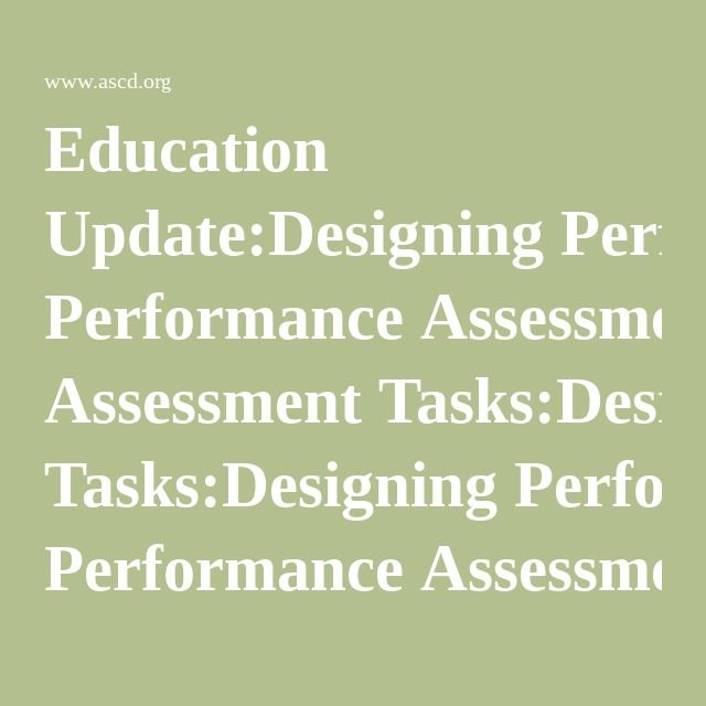 Education UpdateDesigning Performance Assessment TasksDesigning - performance assessment