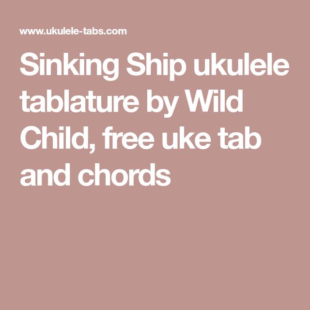 Sinking Ship Ukulele Tablature By Wild Child Free Uke Tab And Chords Uke Tabs Lauren Daigle Uke