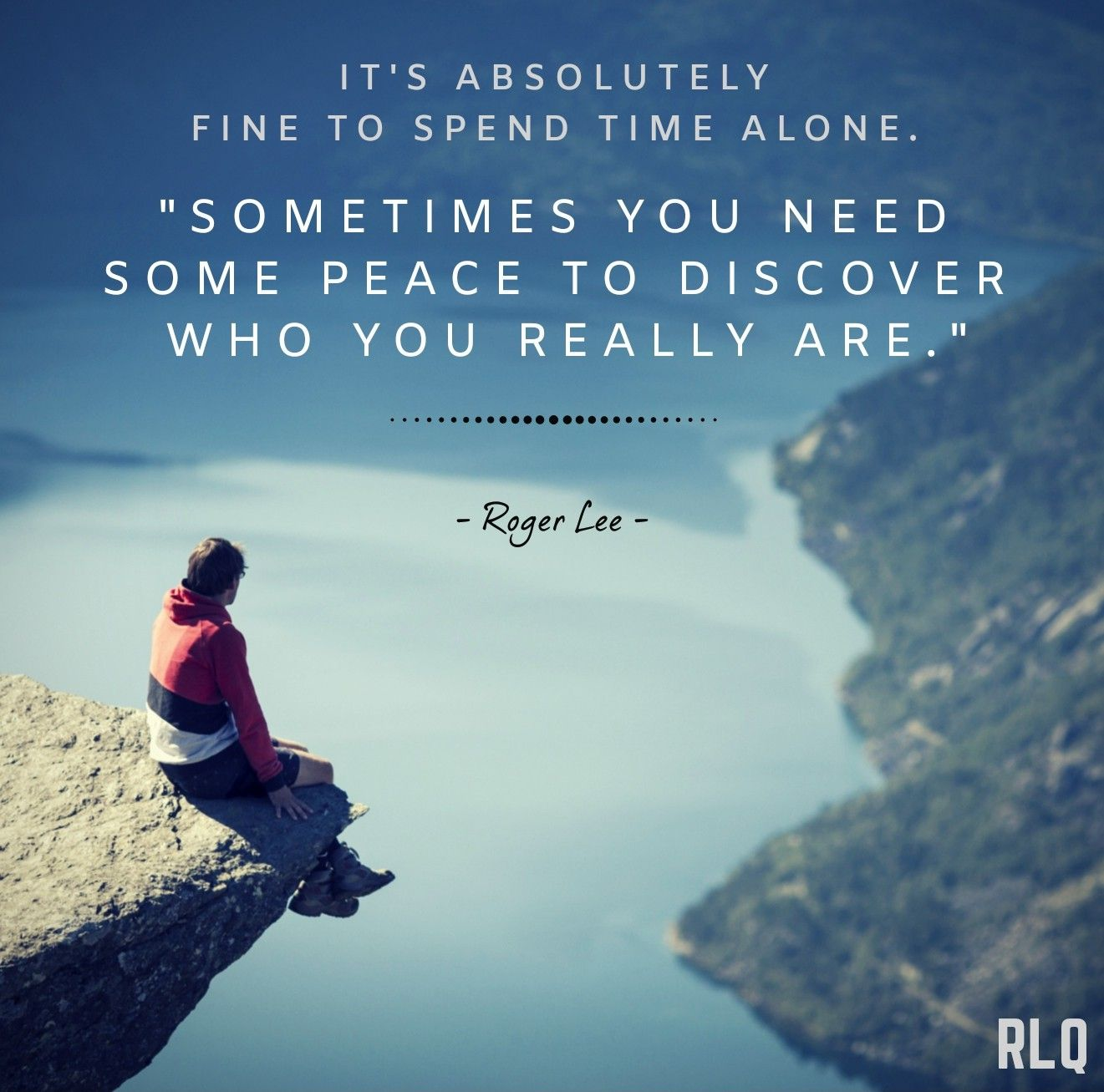 It S Absolutely Fine To Spend Time Alone Sometimes You Need Some Peace To Discover Who You Are Rogerleequotes Nature Quotes Adventure Quotes Super Quotes