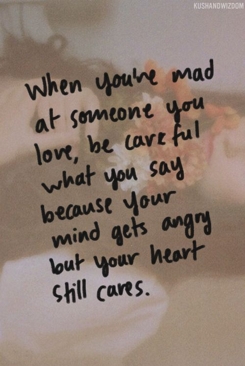 When Youre Mad At Someone You Love Be Careful What You Say