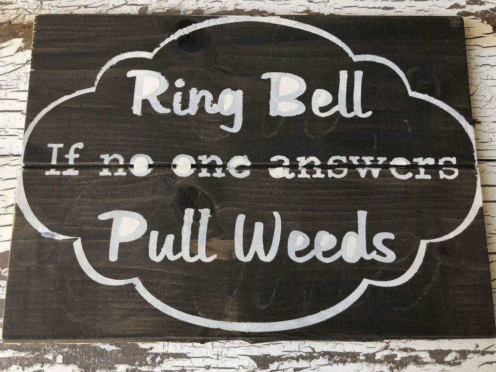 Ring bell if no one answers pull weeds front door
