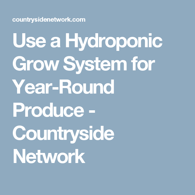 Use a Hydroponic Grow System for Year-Round Produce - Countryside Network