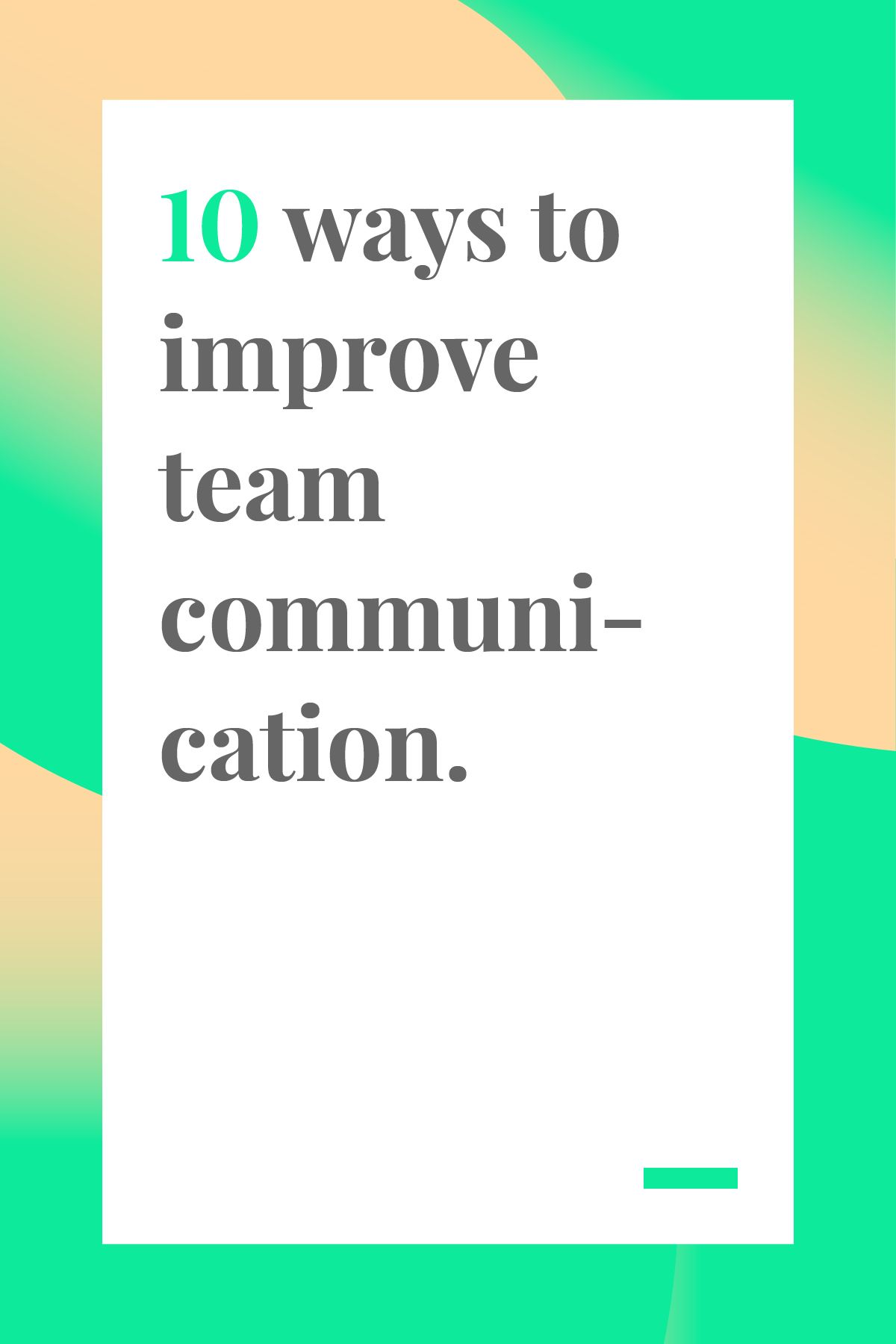 10 Ways To Improve Communication With >> 10 Ways To Improve Team Communication Team Management Leadership