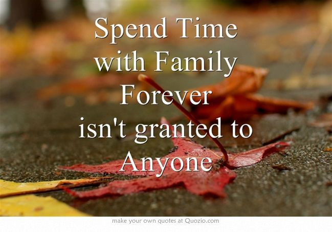 Spend Time with Family Forever isn't granted to Anyone