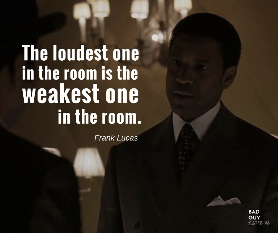 "Gangster Quotes And Images: ""The Loudest One In The Room Is The Weakest One In The"