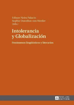 Intolerancia y globalización : fenómenos lingüísticos y literarios / Edison Neira Palacio, Sophie Dorothee von Werder (eds.) - Frankfurt am Main : Peter Lang, cop. 2014