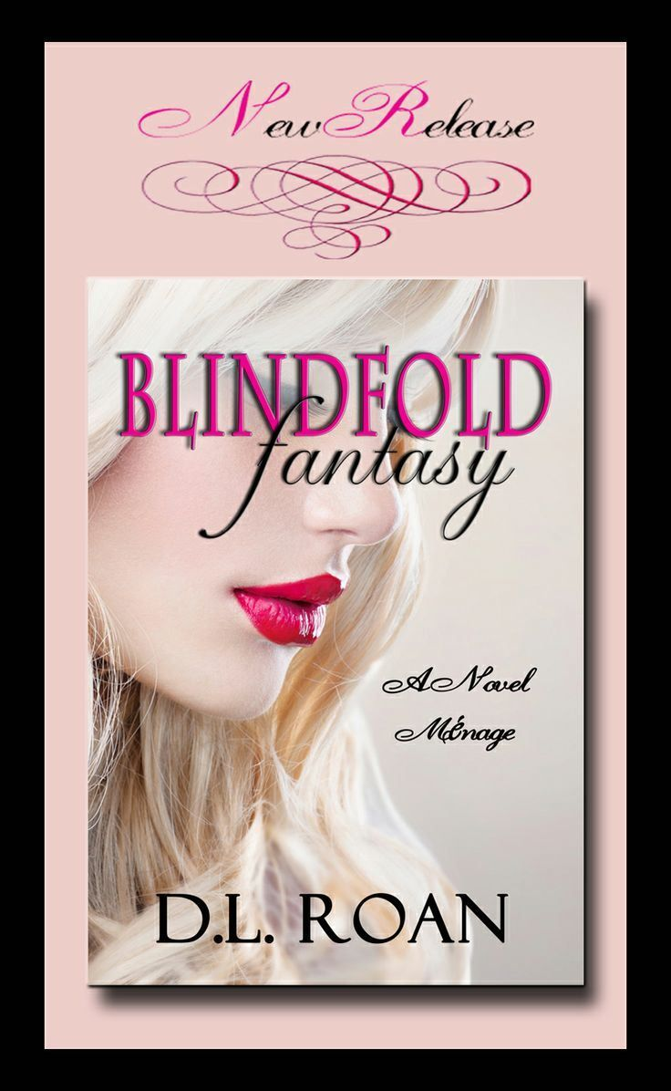 See What Everyone Is Talking About! Blindfold Fantasy D.L. Roan !