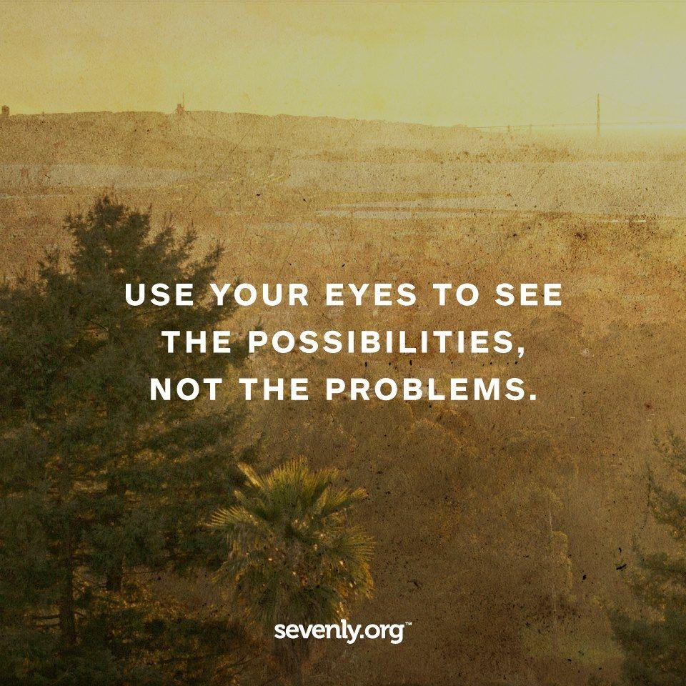 Use seus olhos para ver as possibilidades, não os problemas.