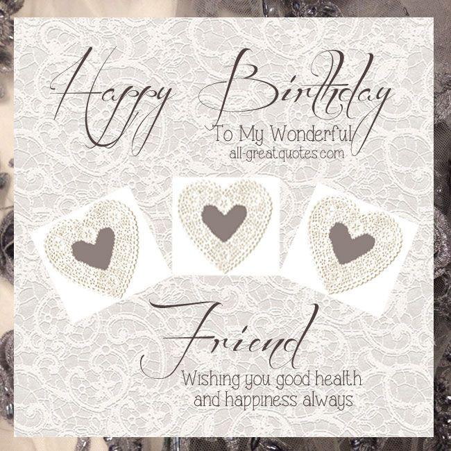 Happy Birthday To My Wonderful Friend. Wishing you good