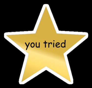You Tried Sticker By Noelle Menigoz Gold Star Stickers You Tried Star You Tried