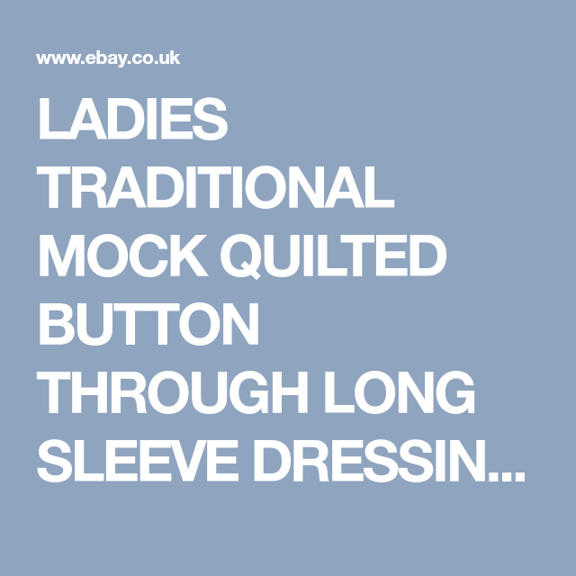 LADIES TRADITIONAL MOCK QUILTED BUTTON THROUGH LONG SLEEVE DRESSING ...