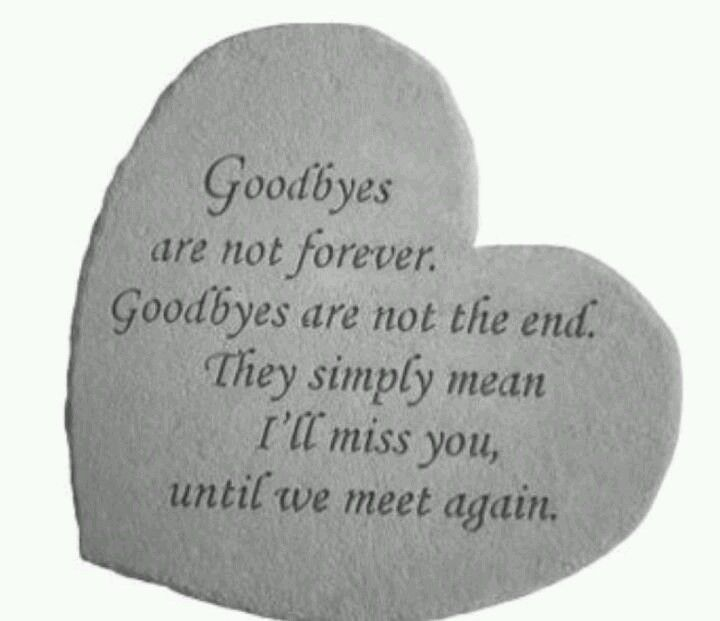 I hope so goodbyes are not forever memorial stones