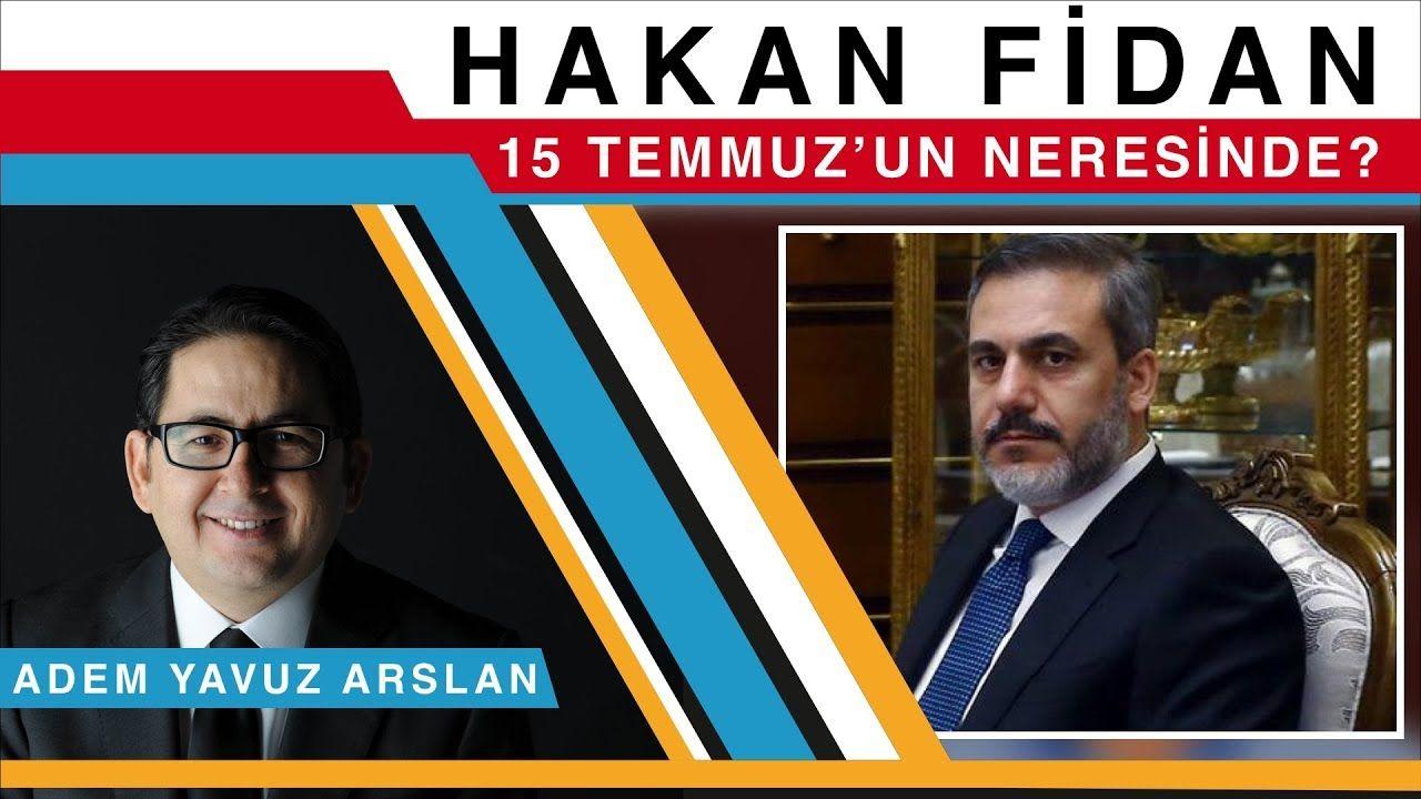 Hakan Fidan, 15 Temmuz'un neresinde? - Adem Yavuz Arslan ...