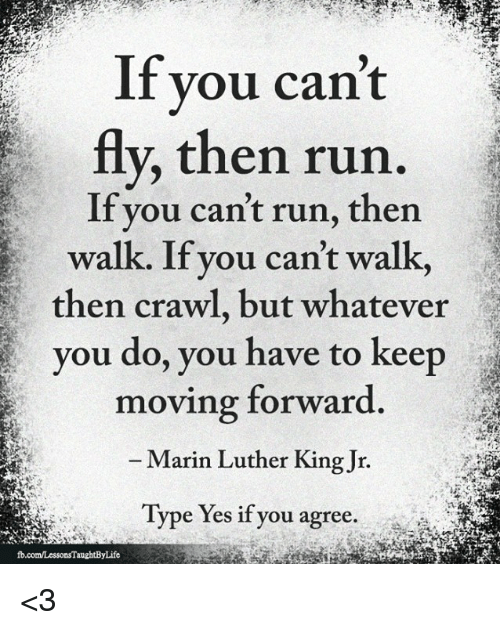 Memes Run And F You Cant Fly Then Run If You Can T Run Then Walk If You Can T Walk Then Crawl B Keep Moving Forward Ocean Quotes Inspirational Quotes