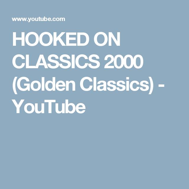 HOOKED ON CLASSICS 2000 (Golden Classics) - YouTube
