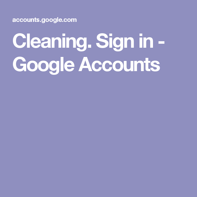 Cleaning.  Sign in - Google Accounts