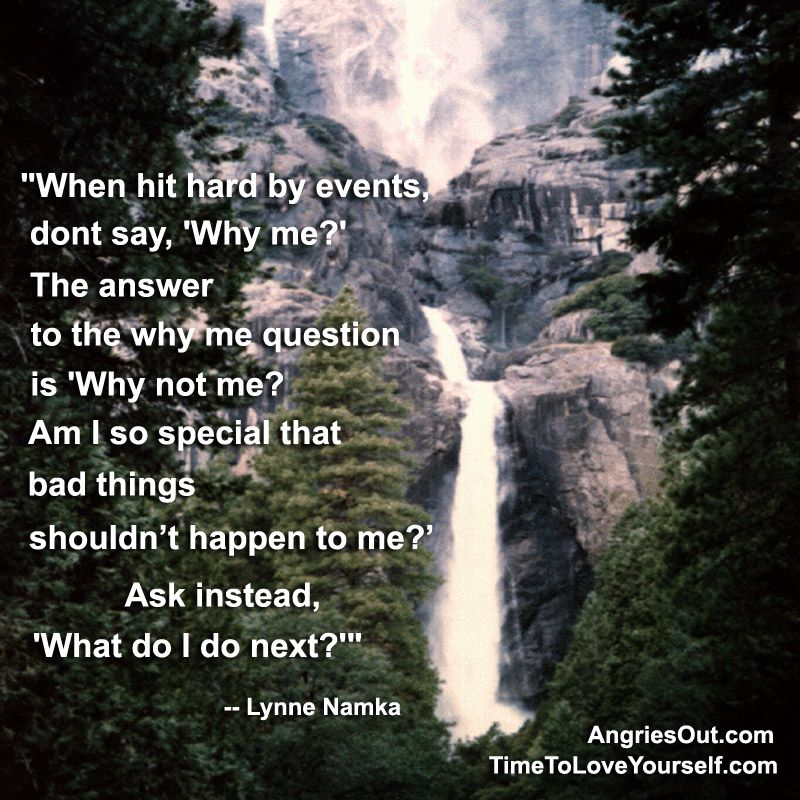 "Why Bad Things Happen Quotes: When Hit Hard By Events, Don't Say ""Why Me ?"". The Answer"