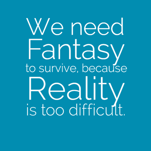 We Need Fantasy To Survive Because Reality Is Too Difficult Reading Books Quotes Interesting Quotes Reading Quotes