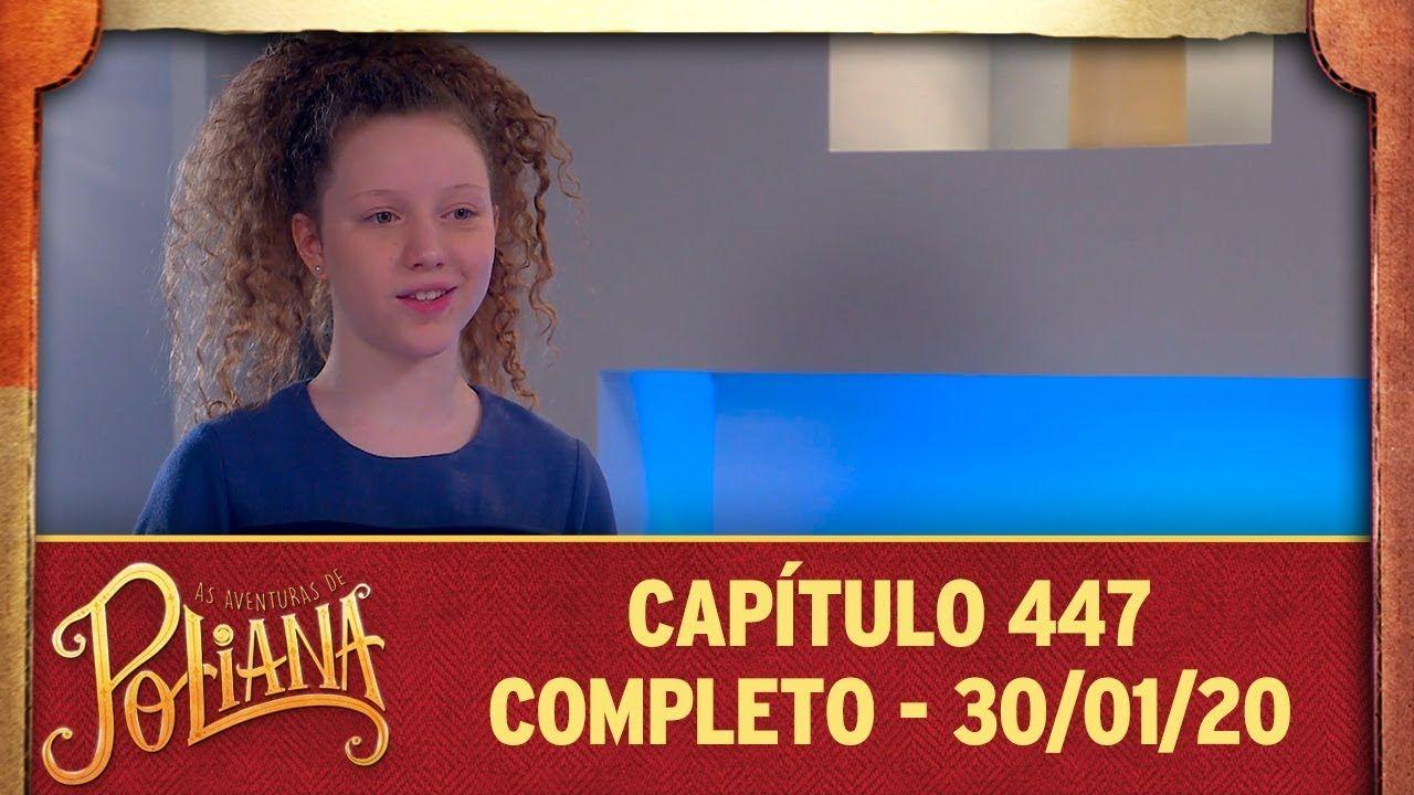 As Aventuras De Poliana Capitulo 447 30 01 20 Completo