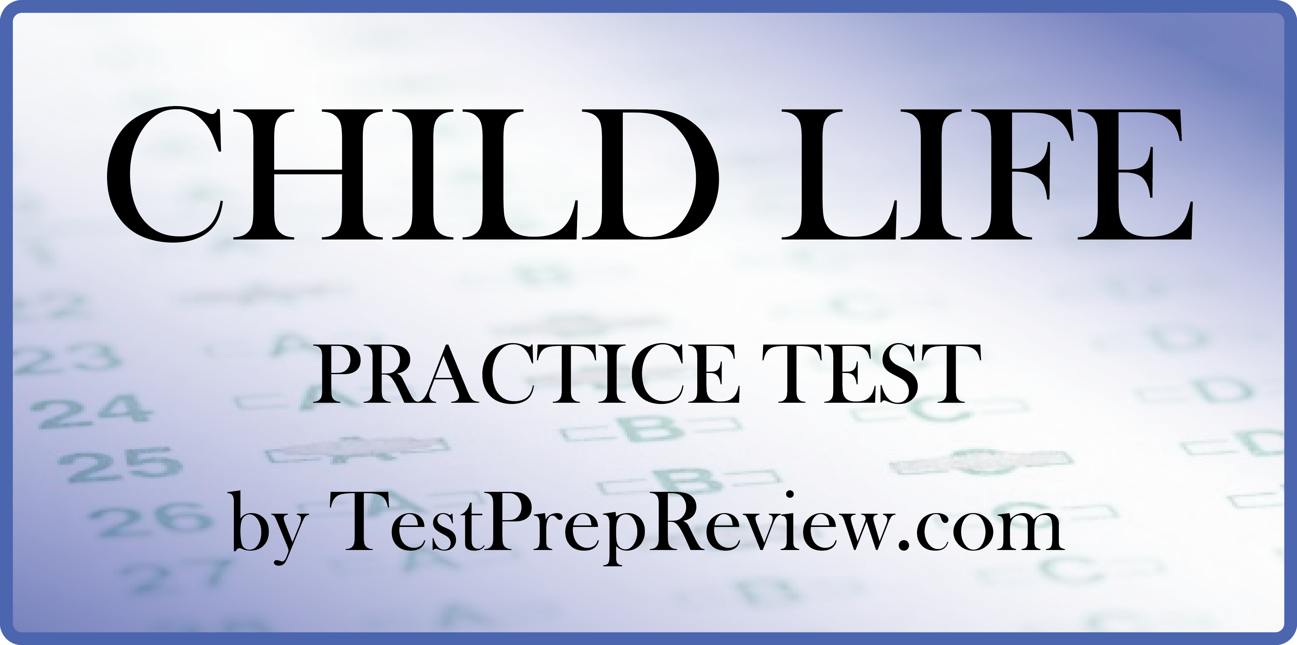 Free Child Life Practice Test Questions By Testprepreview Be