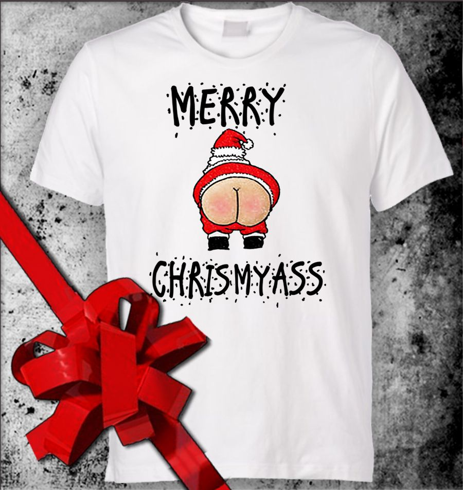 MERRY CHRIS MY ASS T SHIRT RUDE FUNNY OFFENSIVE CHRISTMAS TSHIRTS ...