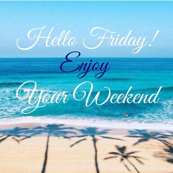 Happy Friday Coastal Lovers Hello Friday Happy Friday Morning Its Friday Quotes