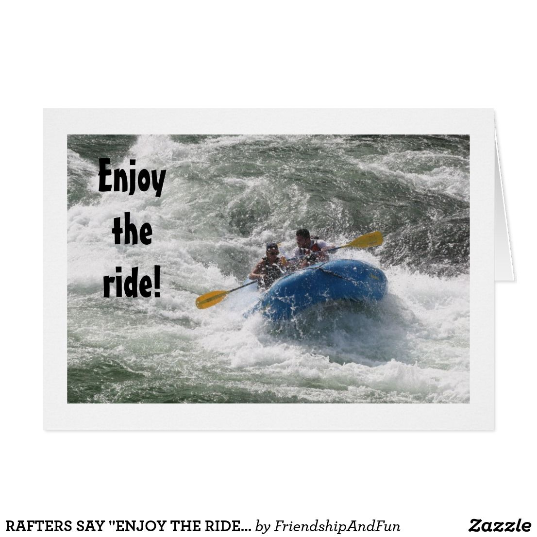 "RAFTERS SAY ""ENJOY THE RIDE"" AND YOUR BIRTHDAY"