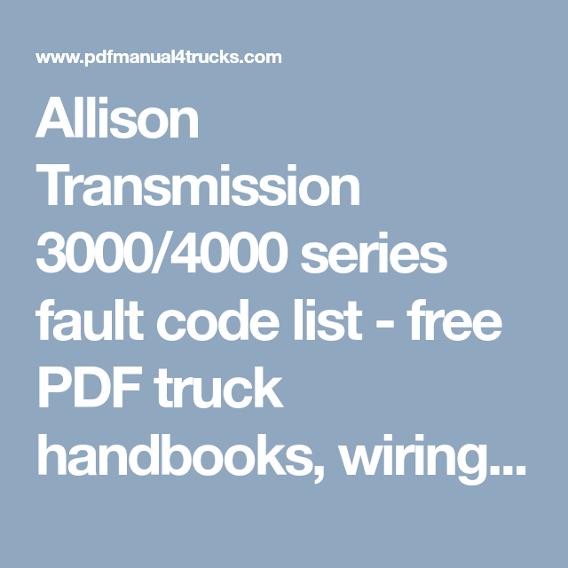 Allison Transmission 3000 4000 Series Fault Code List Free Pdf Truck Handbooks Wiring Diagrams Fault Codes Transmission Coding Repair Manuals
