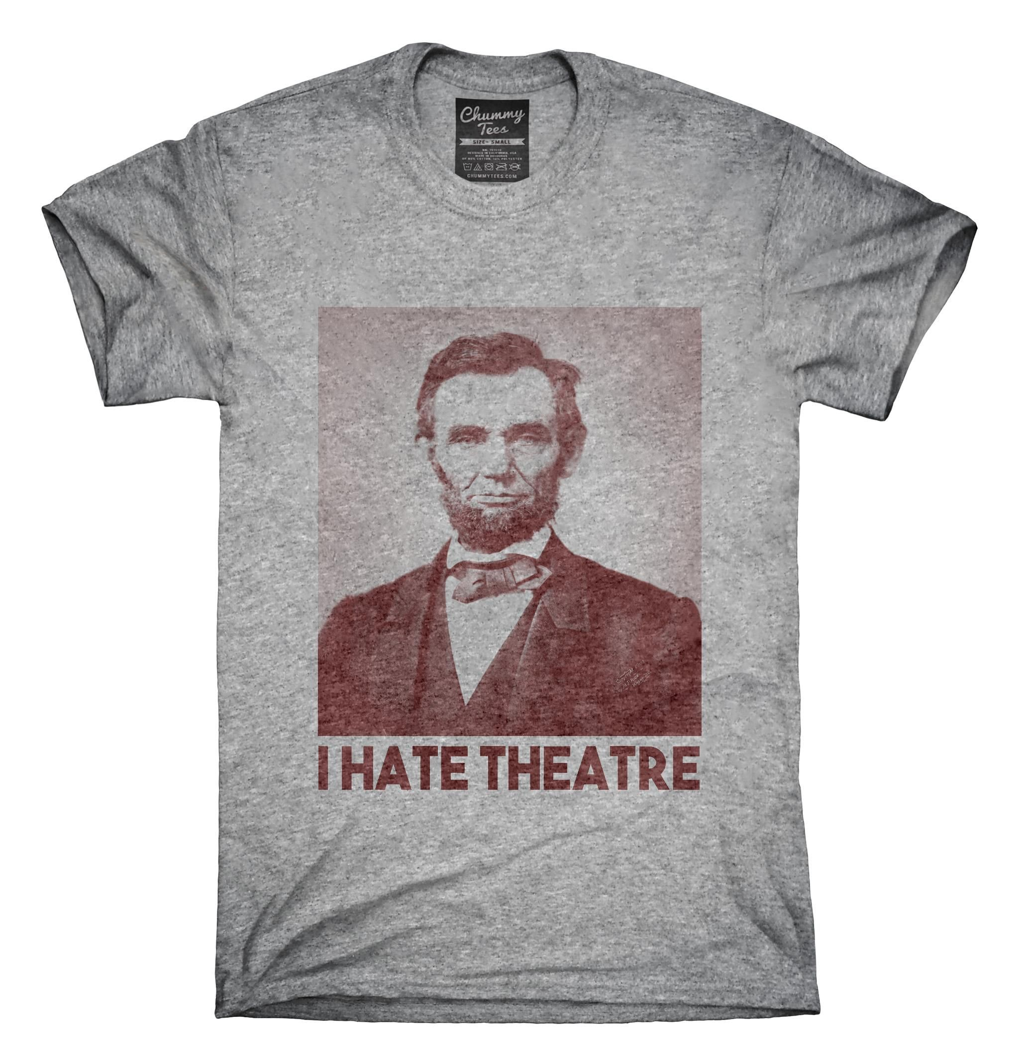 Abraham Abe Lincoln I Hate Theatre T Shirt Hoodie Tank Top
